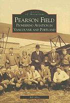 Pearson Field : pioneering aviation in Vancouver and Portland