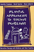 Playful approaches to serious problems : narrative therapy with children and their families