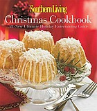 Southern living Christmas cookbook : all-new ultimate holiday entertaining guide
