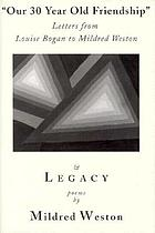 Our 30 year old friendship : letters from Louise Bogan, comments by Mildred Weston ; and, Legacy : poems from the 'twenties to the 'nineties