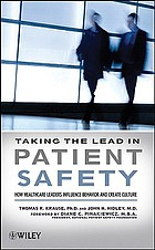 Taking the lead in patient safety : how healthcare leaders influence behavior and create cultureA patient safety primer for healthcare leaders
