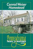 Conrad Weiser Homestead : Pennsylvania trail of history guide