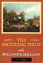 The shooting field : one hundred and fifty years with Holland & Holland