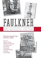 Faulkner and material culture : Faulkner and Yoknapatawpha, 2004 ; [the Twenty-First Annual Faulkner and Yoknapatawpha Conference ... took place July 25-29, 2004