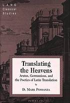 Translating the heavens : Aratus, Germanicus, and the poetics of Latin translation