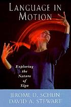 Language in motion : exploring the nature of sign