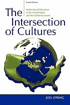 The intersection of cultures : multicultural education in the United States and the global economy