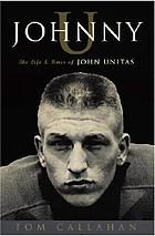 Johnny U : the life and times of John Unitas
