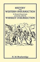 History of the western insurrection in western Pennsylvania, commonly called the whiskey insurrection. 1794