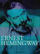 Ernest Hemingway : an illustrated biography