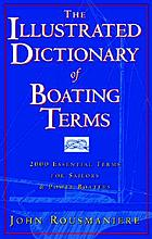 The illustrated dictionary of boating terms : 2,000 essential terms for sailors & powerboaters