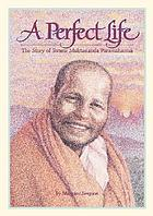 A perfect life : the story of Swami Muktananda Paramahamsa