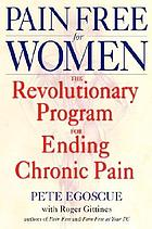 Pain free for women : the revolutionary program for ending chronic pain