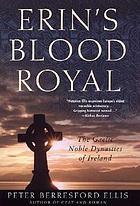 Erin's blood royal : the Gaelic noble dynasties of Ireland