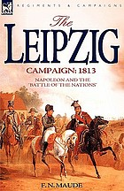 "The Leipzig campaign, 1813 : Napoleon and the ""Battle of the Nations"""