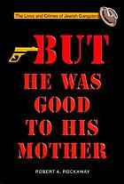 But-- he was good to his mother : the lives and crimes of Jewish gangsters