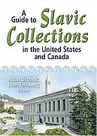 A guide to Slavic collections in the United States and CanadaA guide to Slavic collections in the United States and Canada