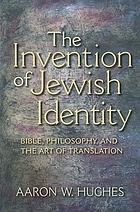 The invention of Jewish identity : Bible, philosophy, and the art of translation