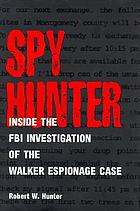 Spy hunter : inside the FBI investigation of the Walker espionage case