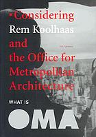Considering Rem Koolhaas and the Office for Metropolitan Architecture : what is OMAWhat is OMA : considering Rem Koolhaas and the Office for Metropolitan Architecture ; [accompanies the travelling exhibition on the work of OMA, titled 'Content' ; first presented at the Neue Nationalgalerie in Berlin (November 15, 2003 - January 18, 2004) and opened at the Kunsthal in Rotterdam in March 2004 ...]