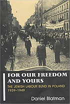 For our freedom and yours : the Jewish Labour Bund in Poland 1939-1949