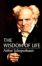 The wisdom of life, and other essays
