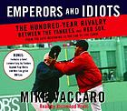 Emperors and idiots : [the hundered year rivalry between the Yankees and Red Sox, from the very beginning to the end of the curse]
