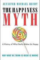 The happiness myth : the historical antidote to what isn't working today