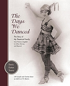 The days we danced : the story of my theatrical family from Florenz Ziegfeld to Arthur Murray and beyond