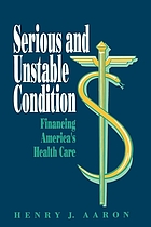 Serious and unstable condition : financing America's health care