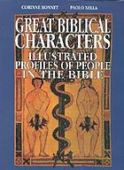 Great biblical characters illustrated : profiles of people in the Bible