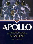 Apollo : an eyewitness account by astronaut/explorer artist/moonwalker Alan Bean