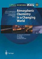 Atmospheric chemistry in a changing world : an integration and synthesis of a decade of tropospheric chemistry research; the International Global Atmospheric Chemistry Project of the International Geosphere-Biosphere Programme; with 22 tables