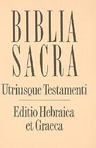 Biblia sacra utriusque Testamenti editio Hebraica et Graeca