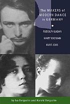 The makers of modern dance in Germany : Rudolph Laban, Mary Wigman, Kurt Jooss