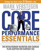 Core performance essentials : the revolutionary nutrition and exercise plan adapted for everyday use