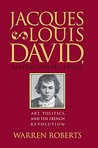 Jacques-Louis David, revolutionary artist : art, politics, and the French Revolution