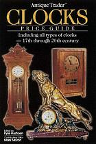 Antique trader clocks price guide : including all types of clocks, 17th through 20th century