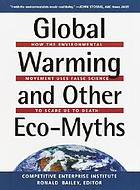Global warming and other eco-myths : how the environmental movement uses false science to scare us to death