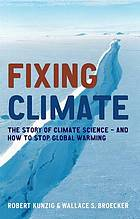 Fixing climate : the story of climate science - and how to stop global warming