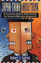 Japan-think, Ameri-think : an irreverent guide to understanding the cultural differences between us