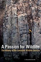 A passion for wildlife : a history of the Canadian Wildlife Service