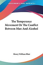 The temperance movement: or, The conflict between man and alcohol