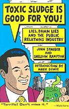 Toxic sludge is good for you : lies, damn lies, and the public relations industry