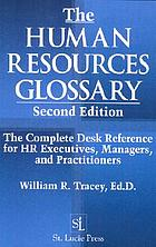 The human resources glossary : the complete desk reference for HR executives, managers and practitioners