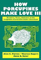 How porcupines make love III : readers, texts, cultures in the response-based literature classroom