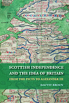 Scottish independence and the idea of Britain : from the Picts to Alexander III
