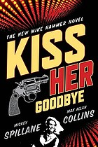 Kiss her goodbye : a Mike Hammer novel
