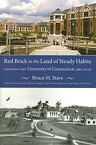 Red brick in the land of steady habits : creating the University of Connecticut, 1881-2006