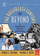 The broadcast century and beyond : a biography of American broadcasting